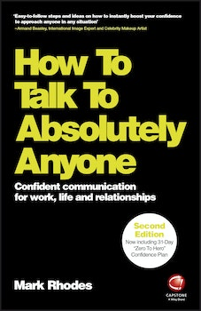 How To Talk To Absolutely Anyone: Confident Communication for Work, Life and Relationships, 2nd Edition