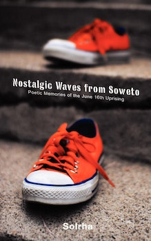 Nostalgic Waves from Soweto. Poetic Memories of the June 16th Uprising