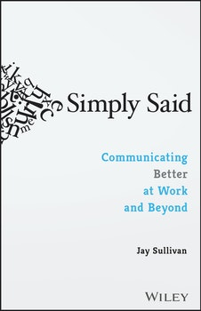 Simply Said: Communicating Better at Work and Beyond