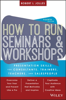 How to Run Seminars and Workshops: Presentation Skills for Consultants, Trainers, Teachers, and Salespeople, 4th Edition