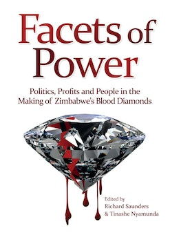 Facets of Power. Politics, Profits and People in the Making of Zimbabweís Blood Diamonds