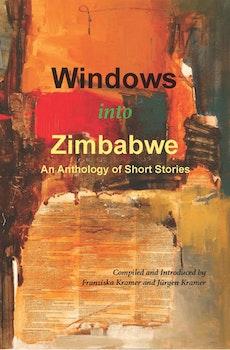 Windows into Zimbabwe. An Anthology of Short Stories