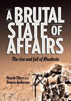 A Brutal State of Affairs. The Rise and Fall of Rhodesia
