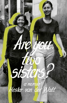 Are you two sisters?. A Memoir