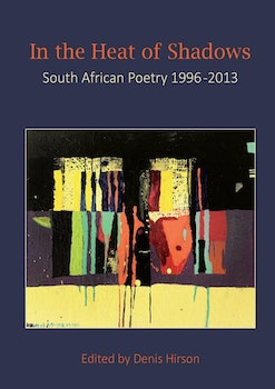 In the Heat of Shadows. South African Poetry 1996-2013