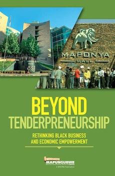 Beyond Tenderpreneurship. Rethinking Black Business and Economic Empowerment