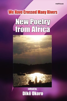 We Have Crossed Many Rivers. New Poetry from Africa