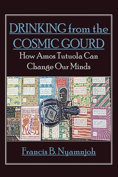 Drinking from the Cosmic Gourd. How Amos Tutuola Can Change Our Minds