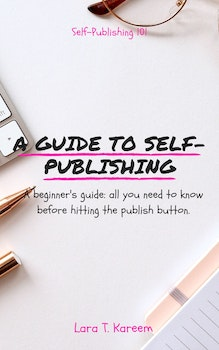 A Guide to Self-Publishing: A Beginner's Guide