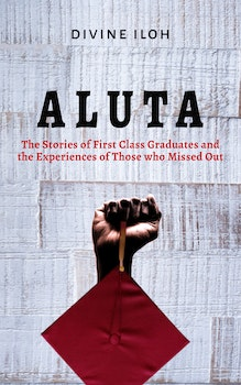 Aluta: The Stories of First Class Graduates...