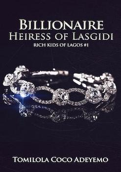 Billionaire Heiress of Lasgidi [Book #1 Rich Kids of Lagos]