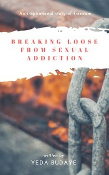 Breaking Loose From Sexual Addiction