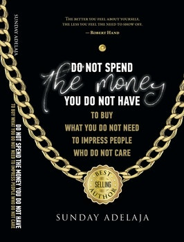 Do not Spend the Money You do not Have to Buy What You do not Need to Impress People who do not Care