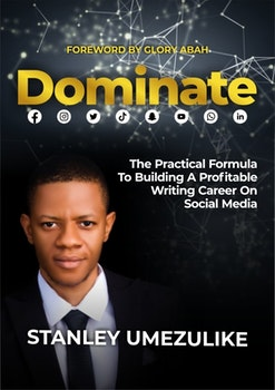 Dominate: The Practical Formula To Building A Profitable Writing Career On Social Media