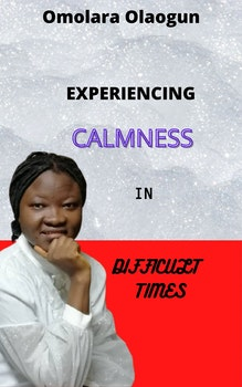 Experiencing Calmness in Difficult Times