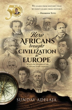 How Africans brought civilization to Europe: Discover the phenomenal role of Africans on all continents