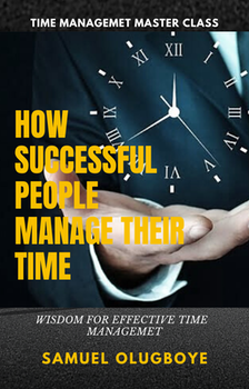 How Successful People Manage their Time