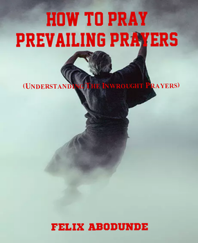 How to Pray Prevailing Prayers