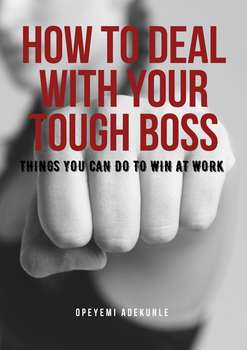 How to Deal With Your Tough Boss: Things You Can do to Win at Work