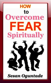 How to Overcome Fear Spiritually