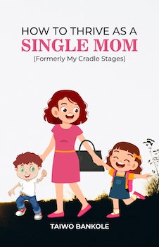 How to Thrive As A Single Mom