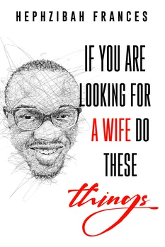 If You Are Looking For A Wife, Do These Things