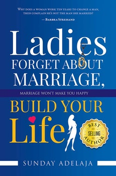 Ladies, Forget about Marriage, Build Your Life