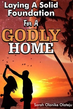 Laying A Solid Foundation for A Godly Home