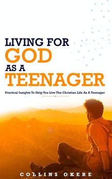 Living for God as a Teenager