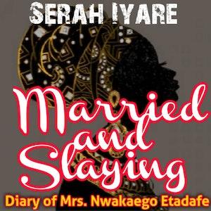 Married and Slaying: Diary of Mrs. Nwakaego Etadafe