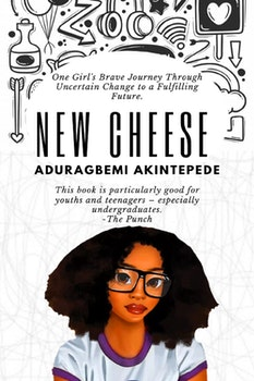 New Cheese: One Girl's Brave Journey Through Uncertain Change to a Fulfilling Future