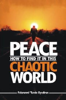 Peace: How to Find It in This Chaotic World