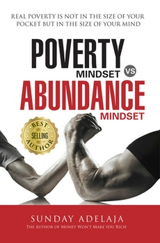 Poverty Mindset Vs Abundance Mindset: Real poverty is not in the size of your pocket but in the size of your mind