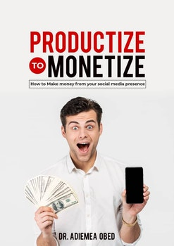 Productize To Monetize: How to Make Money From Your Social Media Presence