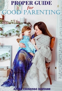 Proper Guide for Good Parenting