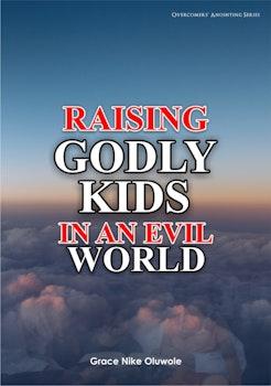 Raising Godly Kids in an Evil World