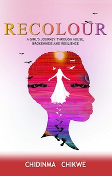 Recolour: A Girl's Journey through Abuse, Brokenness and Resilience