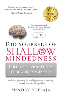Rid Yourself of Shallow-Mindedness: Create solutions for your world