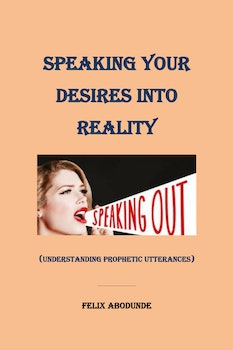 Speaking Your Desire Into Reality