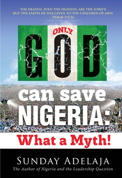 Only God can save Nigeria: what a myth!