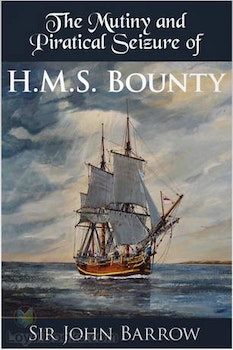 The Mutiny and Piratical Seizure of H.M.S Bounty