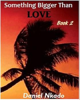 Something Bigger than Love - Book 2