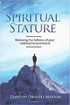 Spiritual Stature: Releasing the Fullness of Your Redemptive Provisions
