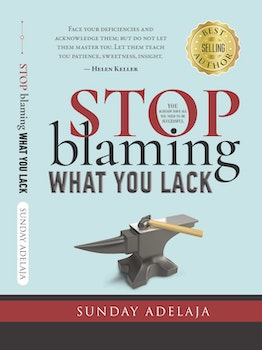 Stop Blaming What You Lack!