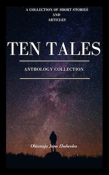 Ten Tales: An Anthology of Short Stories and Articles