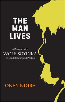 The Man Lives: A Dialogue With Wole Soyinka on Life, Literature and Politics
