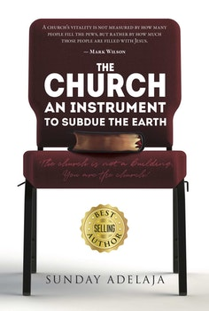 The Church, An Instrument To Subdue The Earth: The church is not a building. You are the church!
