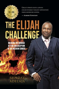 The Elijah Challenge: A Challenge to Nigerian G.O.s, Bishops, and Senior Pastors