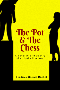 The Pot and the Chess: A Novelette of Poetry that Looks Like You