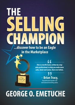 The Selling Champion: Discover How to Be an Eagle in the Marketplace